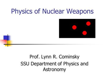 Physics of Nuclear Weapons Prof. Lynn R. Cominsky SSU Department of Physics and Astronomy.