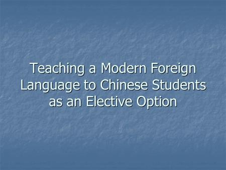 Teaching a Modern Foreign Language to Chinese Students as an Elective Option.