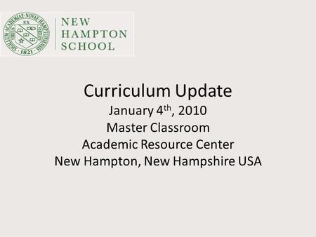 Curriculum Update January 4 th, 2010 Master Classroom Academic Resource Center New Hampton, New Hampshire USA.