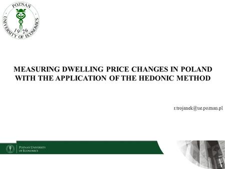 MEASURING DWELLING PRICE CHANGES IN POLAND WITH THE APPLICATION OF THE HEDONIC METHOD.
