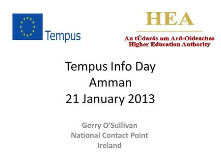 Tempus Info Day Amman 21 January 2013 Gerry O'Sullivan National Contact Point Ireland.