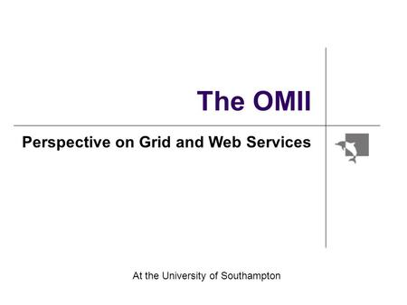 The OMII Perspective on Grid and Web Services At the University of Southampton.
