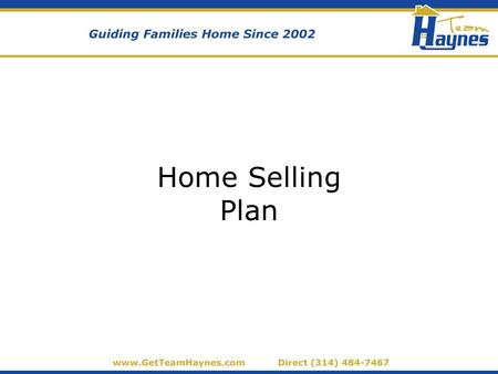 Home Selling Plan. Who We Are Dan Haynes Team Leader Licensed Realtor, 2003 Robin Haynes Licensed Realtor, 2002 Licensed Broker, 2010 Past President,