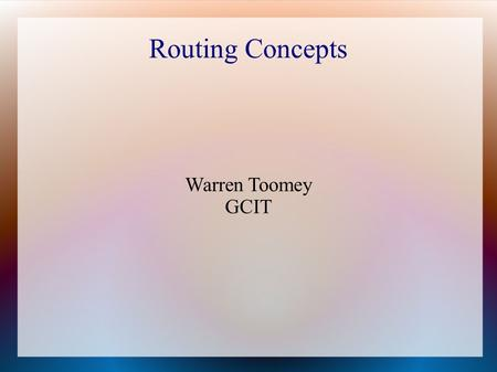 Routing Concepts Warren Toomey GCIT. Introduction Switches need to know the link address and location of every station. Doesn't scale well, e.g. to several.