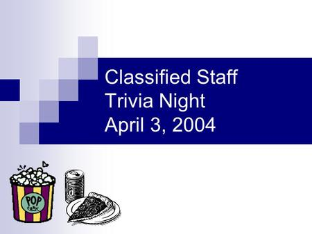 Classified Staff Trivia Night April 3, 2004 Attendance Prizes…