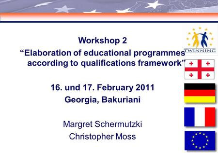 "00 Workshop 2 ""Elaboration of educational programmes according to qualifications framework"" 16. und 17. February 2011 Georgia, Bakuriani Margret Schermutzki."
