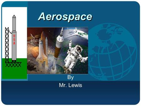 Company LOGO Aerospace By Mr. Lewis. Rocket History 1 st solid fuel rockets were made by the Chinese before the 1200s - made with gunpowder - brought.