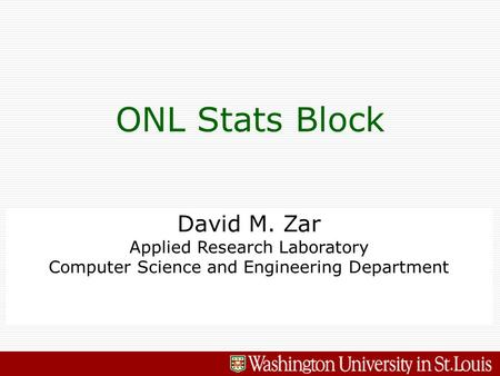 David M. Zar Applied Research Laboratory Computer Science and Engineering Department ONL Stats Block.