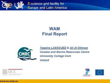 Www.eu-eela.eu E-science grid facility for Europe and Latin America WAM Final Report Yassine LASSOUED & Ali Al Othman Coastal and Marine Resources Centre.