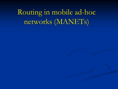 Routing in mobile ad-hoc networks (MANETs). 1. WHAT IS A MANET ? A MANET can be defined as a system of autonomous mobile nodes A MANET can be defined.