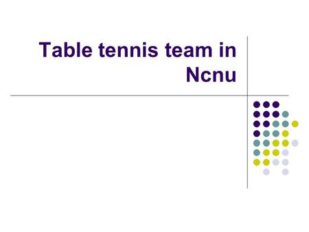 Table tennis team in Ncnu. Outline Revolution of Table tennis Ranking and simple rules TT team of csie in NCNU Short videos.