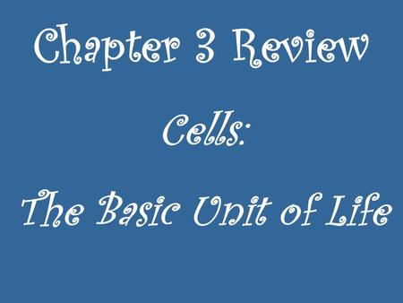 Chapter 3 Review Cells: The Basic Unit of Life.