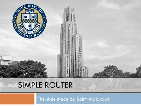 SIMPLE ROUTER The slide made by Salim Malakouti. Next we will create the Router  What do I we mean by a router?  Routers work similar to a map. It receives.