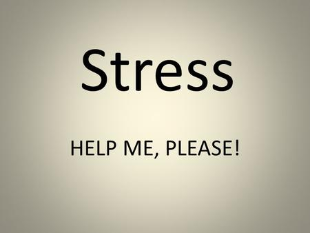 Stress HELP ME, PLEASE!.
