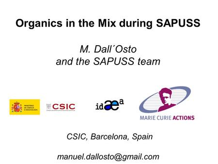 Organics in the Mix during SAPUSS M. Dall´Osto and the SAPUSS team CSIC, Barcelona, Spain