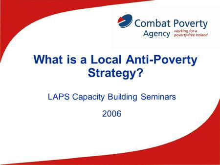 What is a Local Anti-Poverty Strategy? LAPS Capacity Building Seminars 2006.
