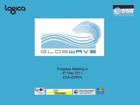 Progress Meeting 4 4 th May 2011 ESA-ESRIN. 17/04/20092 Timeline Phase 1 –Formally approved Phase 2 –Started Jan 1 st 2011. –Progress Meeting 4 on May.