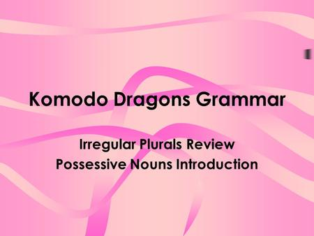 Komodo Dragons Grammar Irregular Plurals Review Possessive <strong>Nouns</strong> Introduction.