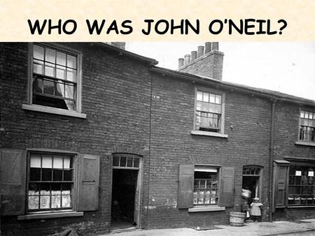 WHO WAS JOHN O'NEIL?. Guiding Questions WHAT: What did he look like? What did he do? WHERE: Where was he born? Where did he travel? Where did he raise.