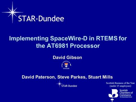 Implementing SpaceWire-D in RTEMS for the AT6981 Processor David Gibson David Paterson, Steve Parkes, Stuart Mills.