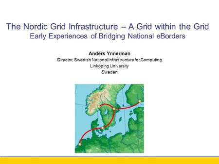 Conference xxx - August 2003 Anders Ynnerman Director, Swedish National Infrastructure for Computing Linköping University Sweden The Nordic Grid Infrastructure.