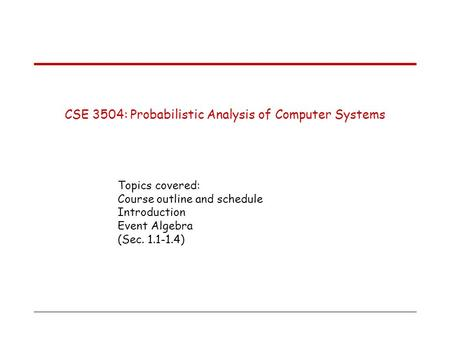 General information CSE : Probabilistic Analysis of Computer Systems