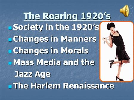 The Roaring 1920's Society in the 1920's Society in the 1920's Changes in Manners Changes in Manners Changes in Morals Changes in Morals Mass Media and.