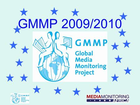 GMMP 2009/2010. Follow the GMMP Monitoring Methodology Guide Monitoring involves: Quantitative analysis: the numbers of women and men in the world's news,