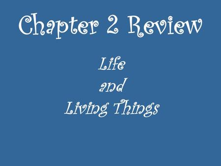 Chapter 2 Review Life and Living Things. Instructions 1.Completely clear off your table. 2.ONE person per team – pick up from the front table: 1 white.