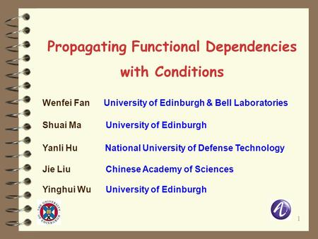 1 Propagating Functional Dependencies with Conditions Wenfei Fan University of Edinburgh & Bell Laboratories Shuai Ma University of Edinburgh Yanli HuNational.