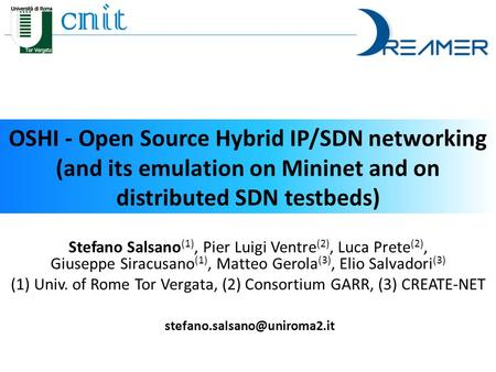OSHI - Open Source Hybrid IP/SDN networking (and its emulation on Mininet and on distributed SDN testbeds) Stefano Salsano (1), Pier Luigi Ventre (2),