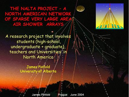 THE NALTA PROJECT – A NORTH AMERICAN NETWORK OF SPARSE VERY LARGE AREA AIR SHOWER ARRAYS A research project that involves students (high-school, undergraduate.