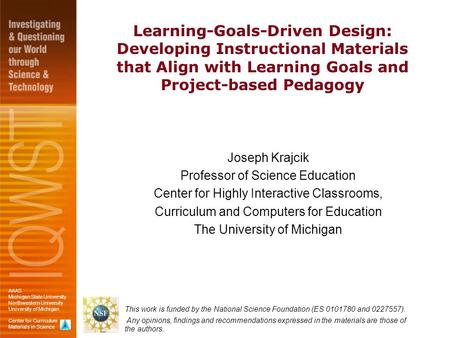 Learning-Goals-Driven Design: Developing Instructional Materials that Align with Learning Goals and Project-based Pedagogy Joseph Krajcik Professor of.