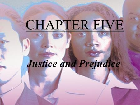 CHAPTER FIVE Justice and Prejudice.