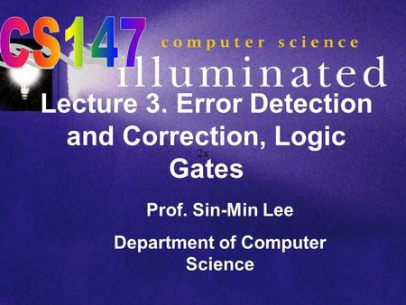 Lecture 3. Error Detection and Correction, Logic Gates Prof. Sin-Min Lee Department of Computer Science 2x.