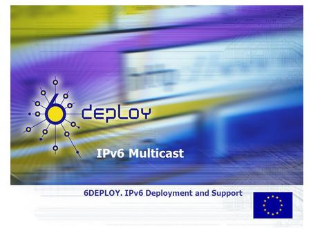 IPv6 Multicast 6DEPLOY. IPv6 Deployment and Support.