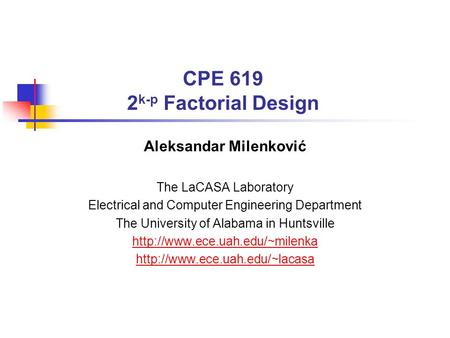 CPE 619 2 k-p Factorial Design Aleksandar Milenković The LaCASA Laboratory Electrical and Computer Engineering Department The University of Alabama in.