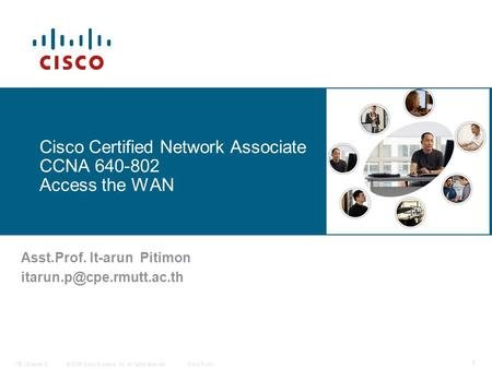 © 2006 Cisco Systems, Inc. All rights reserved.Cisco PublicITE I Chapter 6 1 Cisco Certified Network Associate CCNA 640-802 Access the WAN Asst.Prof. It-arun.