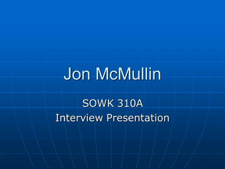Jon McMullin SOWK 310A Interview Presentation. INTERVIEWEE *Megan Brine* Employer: Domestic Violence Services of Benton and Franklin Counties Employer: