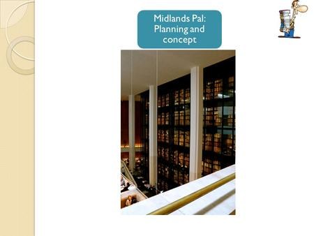 Midlands Pal: Planning and concept. Where did this come from.