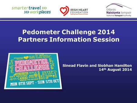 Sinead Flavin and Siobhan Hamilton 14 th August 2014 Pedometer Challenge 2014 Partners Information Session.