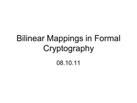 Bilinear Mappings in Formal Cryptography 08.10.11.
