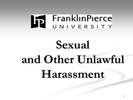 1 Sexual and Other Unlawful Harassment. 2 Workshop Objectives To increase knowledge about sexual harassment in order to prevent it To increase knowledge.