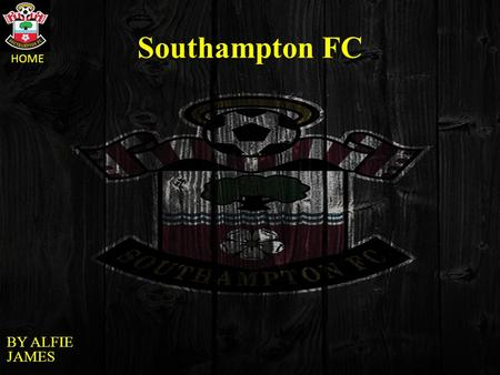 HOME Southampton FC BY ALFIE JAMES. HOME Navigation Southampton FC First Team Squad Top goal scorers St Marys Anthem VideoDerby Summary.