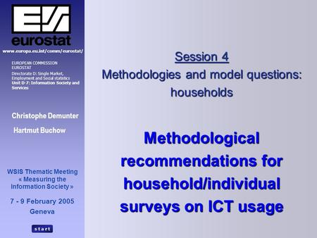 S t a r t Session 4 Methodologies and model questions: households Methodological recommendations for household/individual surveys on ICT usage Christophe.