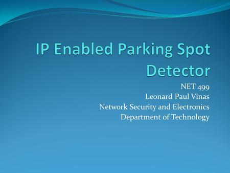 NET 499 Leonard Paul Vinas Network Security and Electronics Department of Technology.