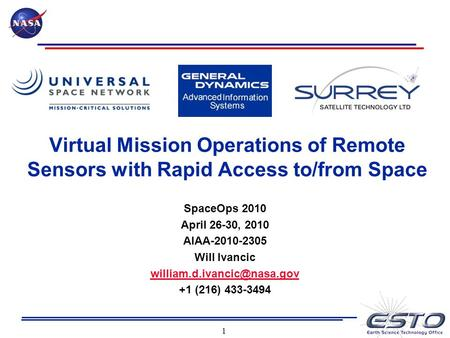 1 Virtual Mission Operations of Remote Sensors with Rapid Access to/from Space SpaceOps 2010 April 26-30, 2010 AIAA-2010-2305 Will Ivancic