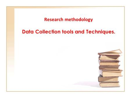 Research methodology Data Collection tools and Techniques.
