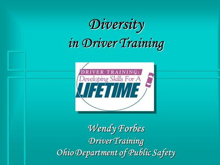 Diversity in Driver Training Wendy Forbes Driver Training Ohio Department of Public Safety.