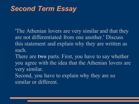 Second Term Essay 'The Athenian lovers are very similar and that they are not differentiated from one another.' Discuss this statement and explain why.